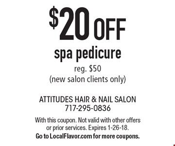 $20 OFF spa pedicure reg. $50 (new salon clients only). With this coupon. Not valid with other offers or prior services. Expires 1-26-18. Go to LocalFlavor.com for more coupons.