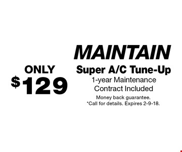 Maintain ONLY $129 Super A/C Tune-Up 1-year Maintenance Contract Included. Money back guarantee. *Call for details. Expires 2-9-18.