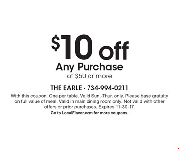 $10 off any purchase of $50 or more. With this coupon. One per table. Valid Sun.-Thur. only. Please base gratuity on full value of meal. Valid in main dining room only. Not valid with other offers or prior purchases. Expires 11-30-17. Go to LocalFlavor.com for more coupons.