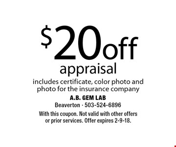 $20 off appraisal includes certificate, color photo and photo for the insurance company. With this coupon. Not valid with other offers or prior services. Offer expires 2-9-18.