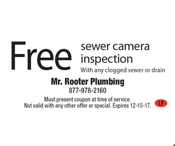 Free sewer camera inspection with any clogged sewer or drain. Must present coupon at time of service. Not valid with any other offer or special. Expires 12-15-17.
