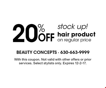 20% OFF hair product on regular price. Stock up! With this coupon. Not valid with other offers or prior services. Select stylists only. Expires 12-2-17.
