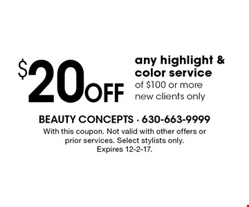 $20 OFF any highlight & color service of $100 or more. New clients only. With this coupon. Not valid with other offers or prior services. Select stylists only. Expires 12-2-17.