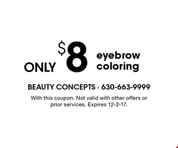 Eyebrow coloring ONLY $8. With this coupon. Not valid with other offers or prior services. Expires 12-2-17.