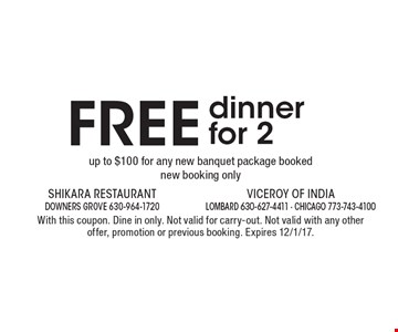Free dinner for 2. Up to $100 for any new banquet package booked. New booking only. With this coupon. Dine in only. Not valid for carry-out. Not valid with any other offer, promotion or previous booking. Expires 12/1/17.