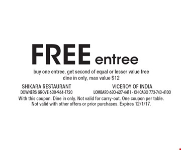 Free entree. Buy one entree, get second of equal or lesser value free. Dine in only, max value $12. With this coupon. Dine in only. Not valid for carry-out. One coupon per table. Not valid with other offers or prior purchases. Expires 12/1/17.