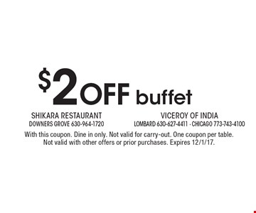 $2 off buffet. With this coupon. Dine in only. Not valid for carry-out. One coupon per table. Not valid with other offers or prior purchases. Expires 12/1/17.