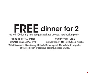 FREE dinner for 2 up to $100 for any new banquet package booked, new booking only. With this coupon. Dine in only. Not valid for carry-out. Not valid with any other offer, promotion or previous booking. Expires 2/2/18.