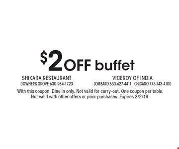 $2 Off buffet. With this coupon. Dine in only. Not valid for carry-out. One coupon per table. Not valid with other offers or prior purchases. Expires 2/2/18.