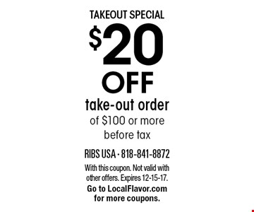 Takeout Special $20 off take-out order of $100 or more before tax. With this coupon. Not valid with other offers. Expires 12-15-17. Go to LocalFlavor.com for more coupons.