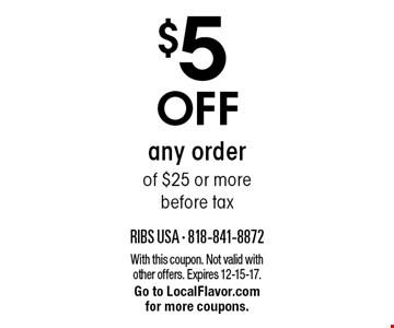 $5 off any order of $25 or more before tax. With this coupon. Not valid with other offers. Expires 12-15-17. Go to LocalFlavor.com for more coupons.