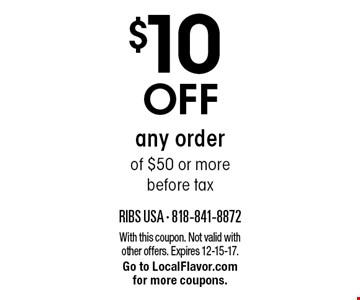 $10 off any order of $50 or more before tax. With this coupon. Not valid with other offers. Expires 12-15-17. Go to LocalFlavor.com for more coupons.