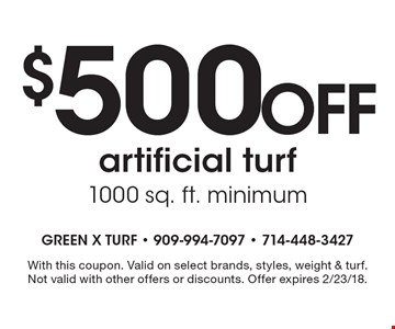 $500 Off artificial turf. 1000 sq. ft. minimum. With this coupon. Valid on select brands, styles, weight & turf. Not valid with other offers or discounts. Offer expires 2/23/18.