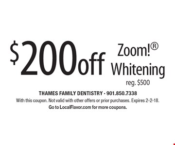 $200 off Zoom! Whitening, reg. $500. With this coupon. Not valid with other offers or prior purchases. Expires 2-2-18. Go to LocalFlavor.com for more coupons.