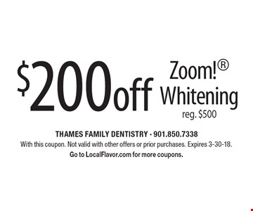 $200 off Zoom! Whitening, reg. $500. With this coupon. Not valid with other offers or prior purchases. Expires 3-30-18. Go to LocalFlavor.com for more coupons.