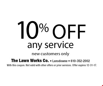 10% Off any service, new customers only. With this coupon. Not valid with other offers or prior services. Offer expires 12-31-17.