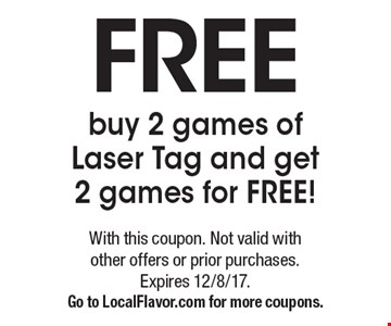 Free buy 2 games of Laser Tag and get 2 games for free!. With this coupon. Not valid with other offers or prior purchases. Expires 12/8/17. Go to LocalFlavor.com for more coupons.