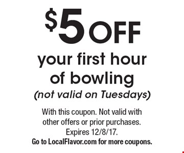 $5 off your first hour of bowling (not valid on Tuesdays). With this coupon. Not valid with other offers or prior purchases. Expires 12/8/17. Go to LocalFlavor.com for more coupons.