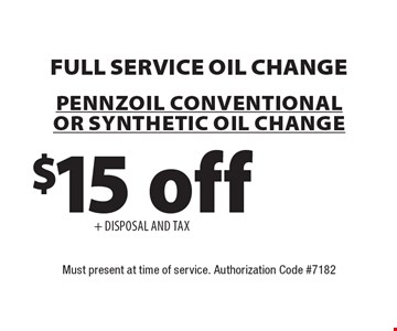 Full Service Oil Change: $15 off + DISPOSAL AND TAX. Pennzoil Conventional or Synthetic Oil change. Must present at time of service. Authorization Code #7182