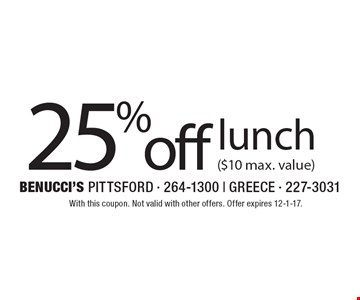 25% off lunch ($10 max. value). With this coupon. Not valid with other offers. Offer expires 12-1-17.