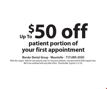 Up To $50 off patient portion ofyour first appointment. With this coupon. Valid for new patients only. For insurance patients, insurance will be billed regular fees. Not to be combined with any other offers. Transferable. Expires 5-11-18.