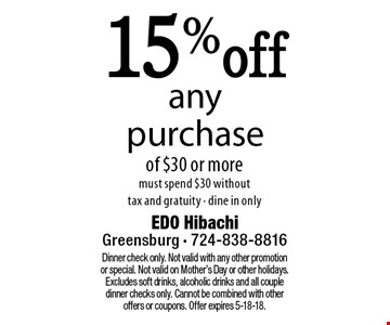 15% off any purchase of $30 or more. Must spend $30 without tax and gratuity - dine in only. Dinner check only. Not valid with any other promotion or special. Not valid on Mother's Day or other holidays. Excludes soft drinks, alcoholic drinks and all couple dinner checks only. Cannot be combined with other offers or coupons. Offer expires 5-18-18.