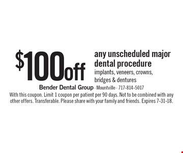 $100 off any unscheduled major dental procedure. Implants, veneers, crowns, bridges & dentures. With this coupon. Limit 1 coupon per patient per 90 days. Not to be combined with any other offers. Transferable. Please share with your family and friends. Expires 7-31-18.