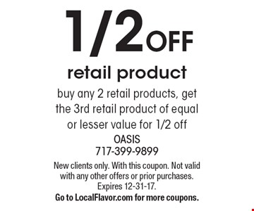 1/2 Off retail product buy any 2 retail products, get the 3rd retail product of equal or lesser value for 1/2 off. New clients only. With this coupon. Not valid with any other offers or prior purchases. Expires 12-31-17. Go to LocalFlavor.com for more coupons.