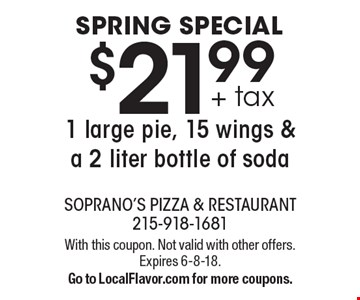 Spring Special. $21.99 + tax for 1 large pie, 15 wings & a 2 liter bottle of soda. With this coupon. Not valid with other offers. Expires 6-8-18. Go to LocalFlavor.com for more coupons.