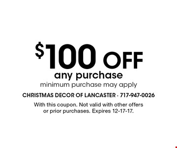 $100 off any purchase. Minimum purchase may apply. With this coupon. Not valid with other offers or prior purchases. Expires 12-17-17.