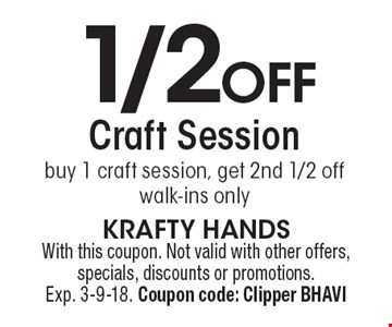 1/2 off craft session. Buy 1 craft session, get 2nd 1/2 off. Walk-ins only. With this coupon. Not valid with other offers, specials, discounts or promotions. Exp. 3-9-18. Coupon code: Clipper BHAVI