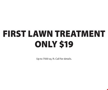 Only $19 First Lawn Treatment Up to 7500 sq. ft. Call for details.