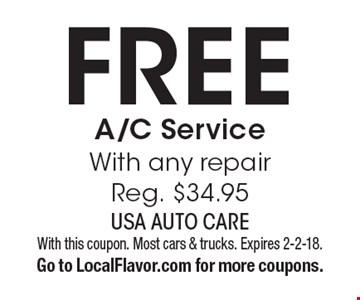 Free A/C Service With any repair Reg. $34.95. With this coupon. Most cars & trucks. Expires 2-2-18. Go to LocalFlavor.com for more coupons.