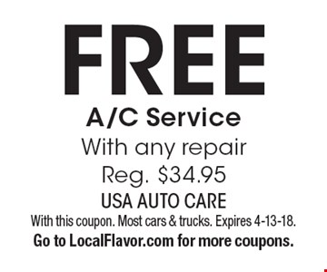 Free A/C Service With any repair Reg. $34.95. With this coupon. Most cars & trucks. Expires 4-13-18. Go to LocalFlavor.com for more coupons.