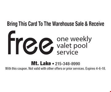 Bring this card to the warehouse sale & receive free one weekly valet pool service. With this coupon. Not valid with other offers or prior services. Expires 4-6-18.