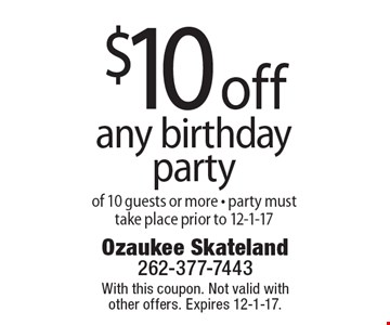 $10 off any birthday party of 10 guests or more - party must take place prior to 12-1-17. With this coupon. Not valid with other offers. Expires 12-1-17.