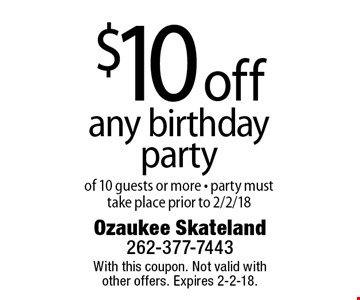 $10 off any birthday party of 10 guests or more - party must take place prior to 2/2/18. With this coupon. Not valid with other offers. Expires 2-2-18.