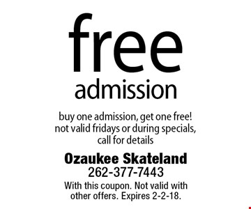 FREE admission! buy one admission, get one free! not valid Fridays or during specials, call for details. With this coupon. Not valid with other offers. Expires 2-2-18.