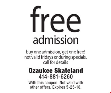 Free admission: buy one admission, get one free! Not valid fridays or during specials, call for details. With this coupon. Not valid with other offers. Expires 5-25-18.