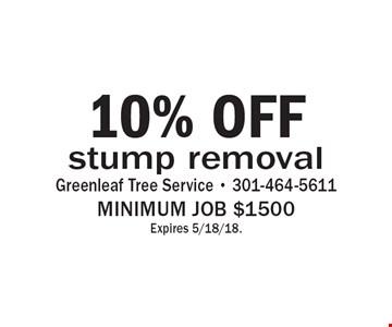 10% off stump removal. Minimum job $1500. Expires 5/18/18.