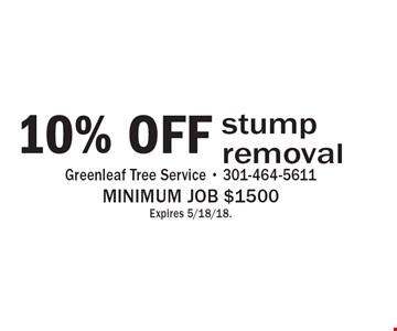 10% OFF stump removal. Minimum job $1500 Expires 5/18/18.