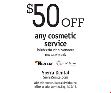 $50 off any cosmetic service. Includes: da vinci veneers. New patients only. With this coupon. Not valid with other offers or prior services. Exp. 4/30/18.