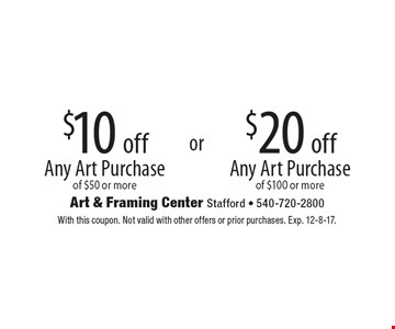 $20 off Any Art Purchase of $100 or more OR $10 off Any Art Purchase of $50 or more. With this coupon. Not valid with other offers or prior purchases. Exp. 12-8-17.