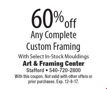 60% off Any CompleteCustom Framing. With Select In-Stock Mouldings. With this coupon. Not valid with other offers or prior purchases. Exp. 12-8-17.