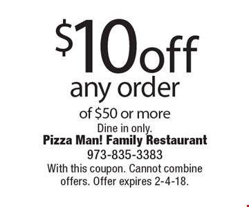 $10 off any order of $50 or more Dine in only.  With this coupon. Cannot combine offers. Offer expires 2-4-18.