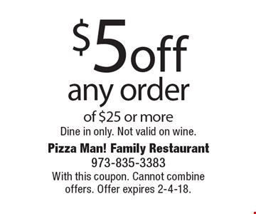$5 off any order of $25 or more. Dine in only. Not valid on wine. With this coupon. Cannot combine offers. Offer expires 2-4-18.