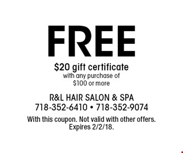 FREE $20 gift certificate with any purchase of $100 or more. With this coupon. Not valid with other offers. Expires 2/2/18.
