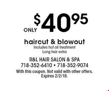 $40.95 haircut & blowout. Includes hot oil treatment. Long hair extra. With this coupon. Not valid with other offers. Expires 2/2/18.