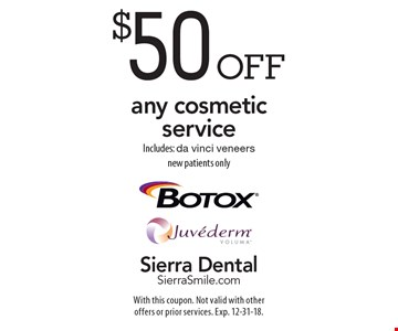 $50 off any cosmetic service. Includes: da vinci veneers new patients only. With this coupon. Not valid with other offers or prior services. Exp. 12-31-18.