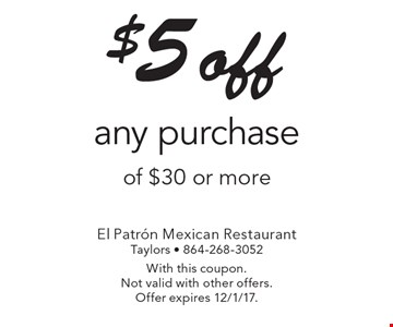 $5 off any purchase of $30 or more. With this coupon. Not valid with other offers. Offer expires 12/1/17.